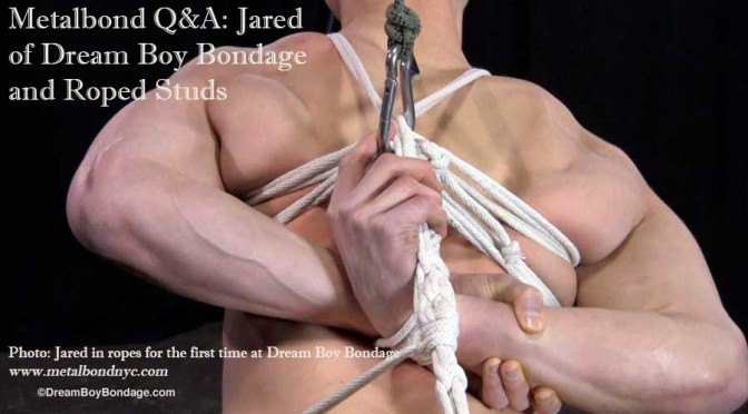 Metalbond Q&A: Jared of Dream Boy Bondage and Roped Studs