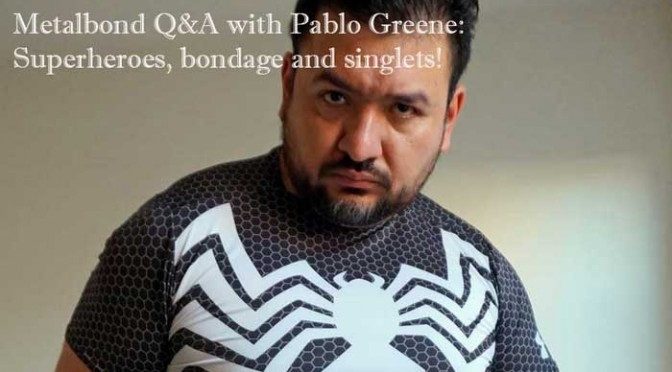 Metalbond Q&A with Pablo Greene: Superheroes, bondage and singlets!