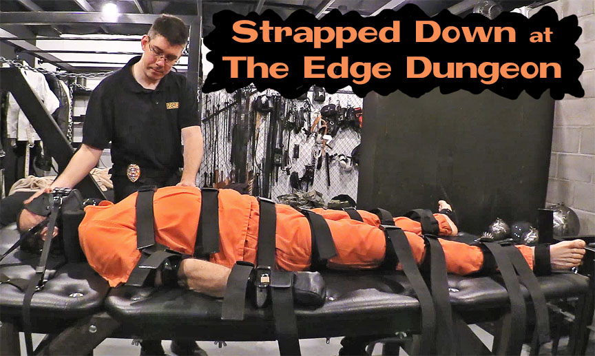 Strapped down at The Edge Dungeon