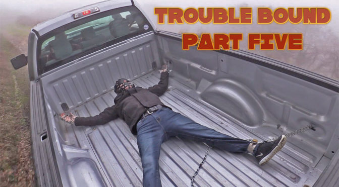 Trouble Bound Part Five